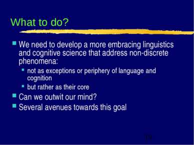 What to do? We need to develop a more embracing linguistics and cognitive sci...