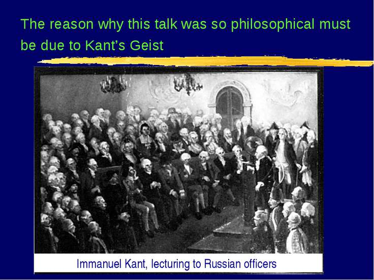 The reason why this talk was so philosophical must be due to Kant's Geist Imm...