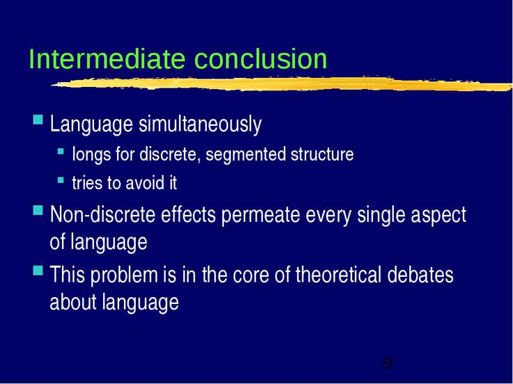 Intermediate conclusion Language simultaneously longs for discrete, segmented...