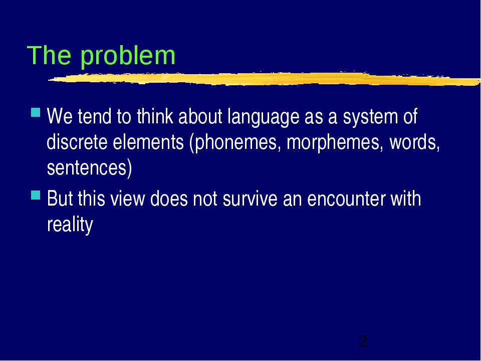 The problem We tend to think about language as a system of discrete elements ...