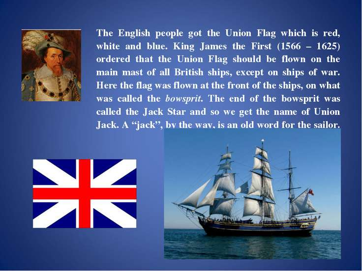 The English people got the Union Flag which is red, white and blue. King Jame...