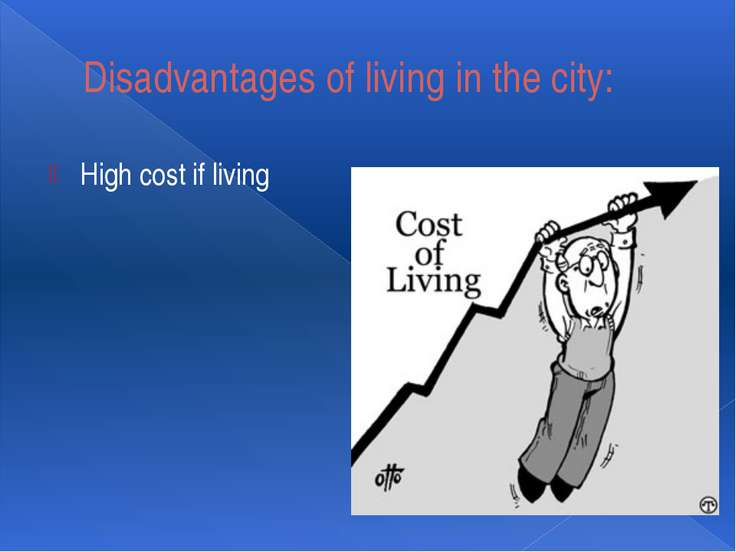 Disadvantages of living in the city: High cost if living