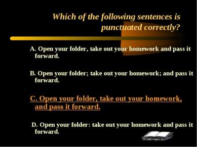 Which of the following sentences is punctuated correctly? A. Open your folder...