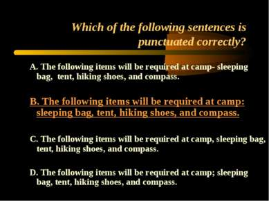 Which of the following sentences is punctuated correctly? A. The following it...