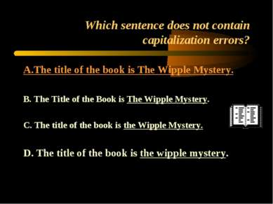 Which sentence does not contain capitalization errors? A.The title of the boo...