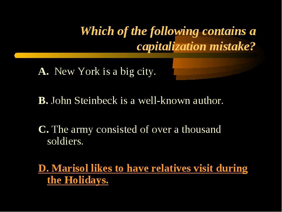 Which of the following contains a capitalization mistake? A. New York is a bi...