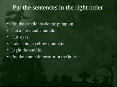 Put the sentences in the right order Put the candle inside the pumpkin. Cut a...