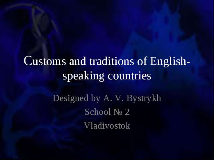 Customs and traditions of English-speaking countries Designed by A. V. Bystry...