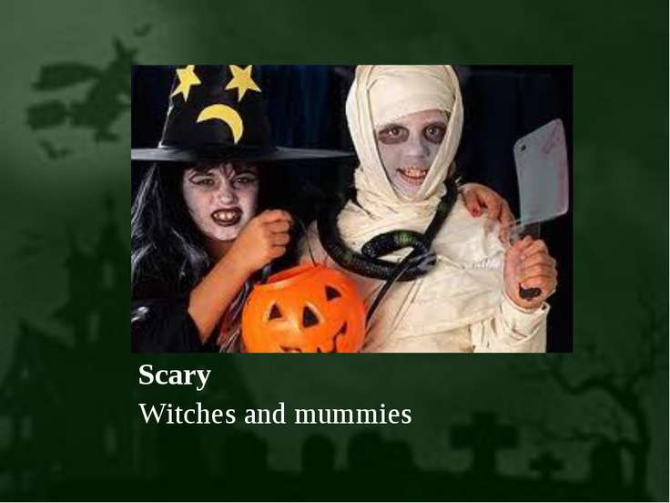 Scary Witches and mummies
