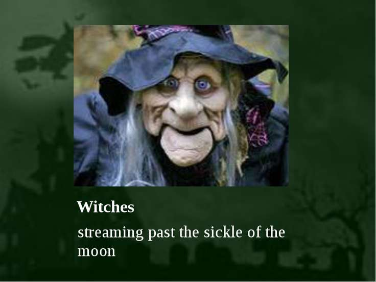 Witches streaming past the sickle of the moon