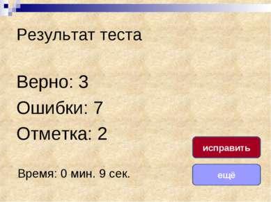Результат теста Верно: 3 Ошибки: 7 Отметка: 2 Время: 0 мин. 9 сек. ещё исправить