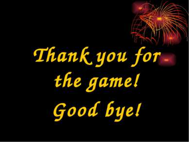 Thank you for the game! Good bye!