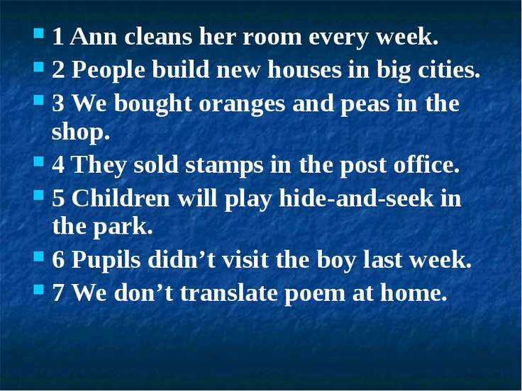 1 Ann cleans her room every week. 2 People build new houses in big cities. 3 ...