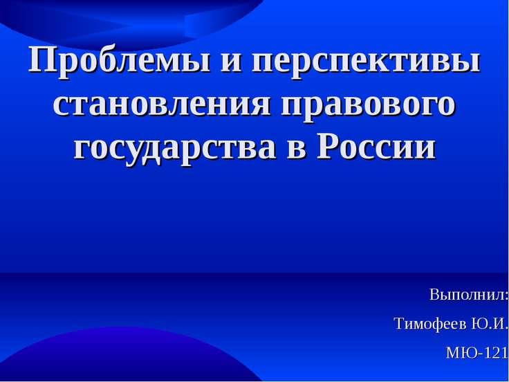 Проблемы и перспективы становления правового государства в России Выполнил: Т...