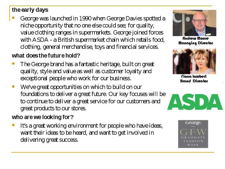 the early days George was launched in 1990 when George Davies spotted a niche...