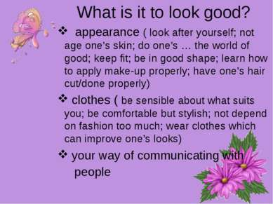 What is it to look good? appearance ( look after yourself; not age one's skin...
