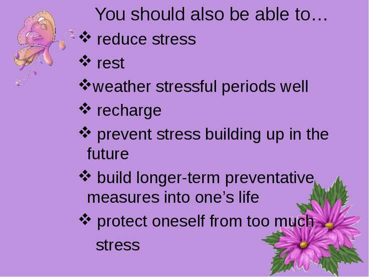 You should also be able to… reduce stress rest weather stressful periods well...