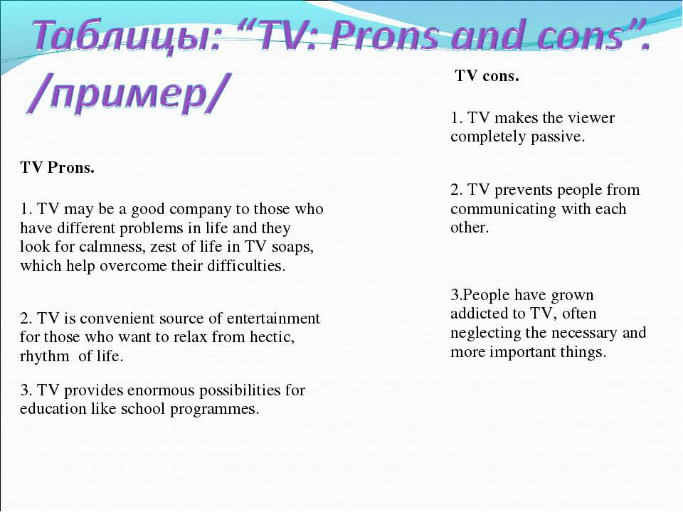TV Prons. 1. TV may be a good company to those who have different problems in...