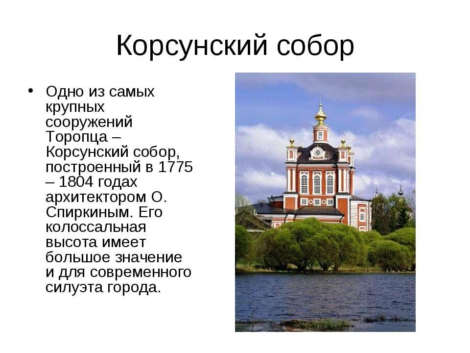 Корсунский собор Одно из самых крупных сооружений Торопца – Корсунский собор,...
