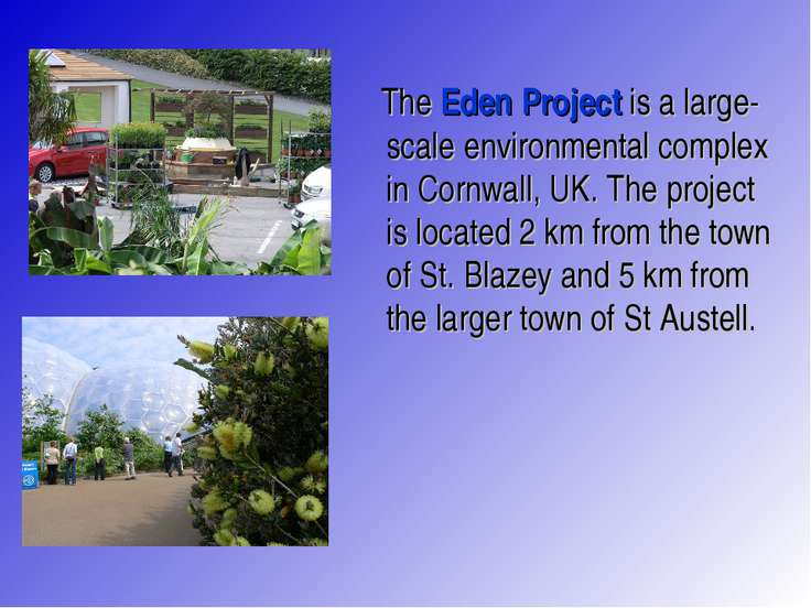 The Eden Project is a large-scale environmental complex in Cornwall, UK. The ...