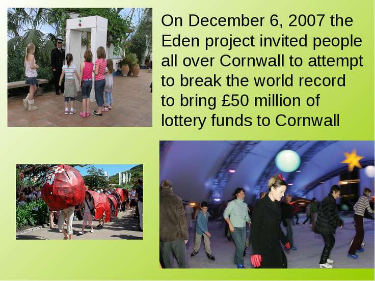 On December 6, 2007 the Eden project invited people all over Cornwall to atte...