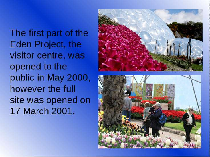 The first part of the Eden Project, the visitor centre, was opened to the pub...