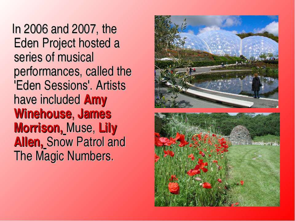 In 2006 and 2007, the Eden Project hosted a series of musical performances, c...