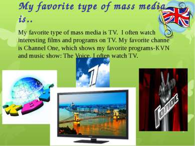 My favorite type of mass media is.. My favorite type of mass media is TV.  I ...