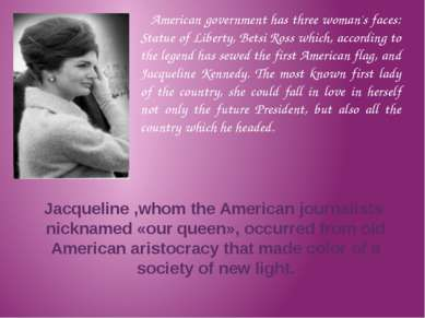 Jacqueline ,whom the American journalists nicknamed «our queen», occurred fro...