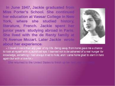 In June 1947, Jackie graduated from Miss Porter's School. She continued her e...