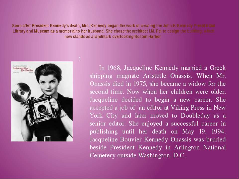 Soon after President Kennedy's death, Mrs. Kennedy began the work of creating...