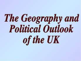 The Geography and Political Outlook of the UK