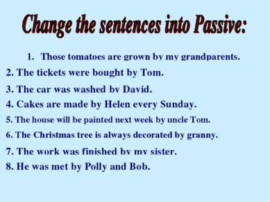 1. My grandparents grew those tomatoes. 2. Tom bought the tickets. 3. David w...