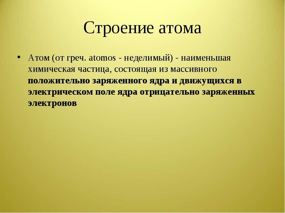 Строение атома Атом (от греч. atomos - неделимый) - наименьшая химическая час...