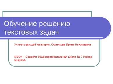 Обучение решению текстовых задач Учитель высшей категории: Сотникова Ирина Ни...