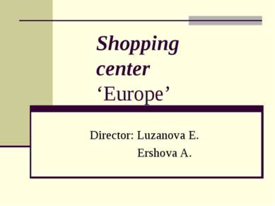 Shopping center 'Europe'  Director: Luzanova E. Ershova A.