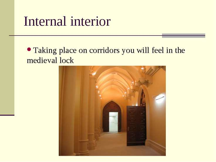 Internal interior Taking place on corridors you will feel in the medieval lock