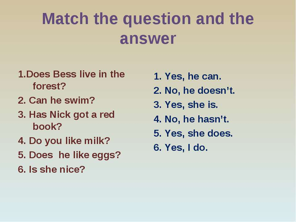 Match the question and the answer 1.Does Bess live in the forest? 2. Can he s...