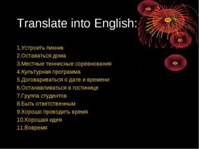 Translate into English: 1.Устроить пикник 2.Оставаться дома 3.Местные теннисн...