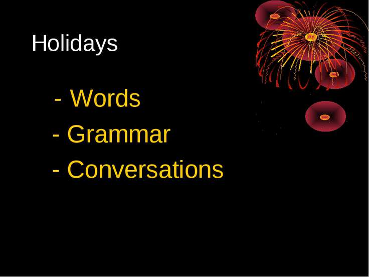 Holidays - Words - Grammar - Conversations