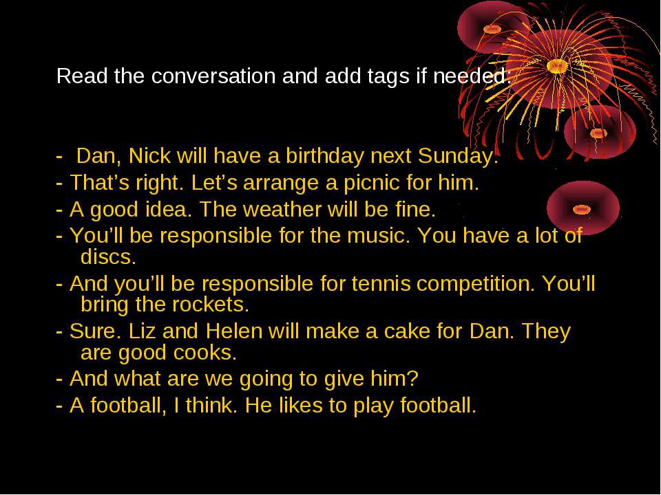 Read the conversation and add tags if needed: - Dan, Nick will have a birthda...