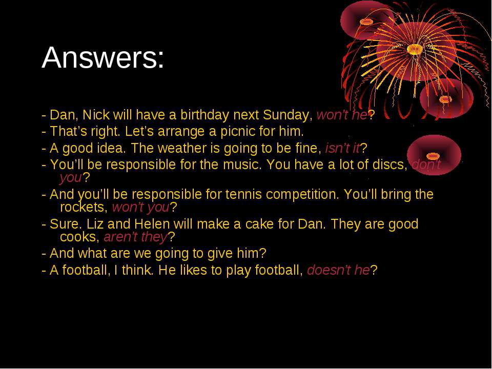 Answers: - Dan, Nick will have a birthday next Sunday, won't he? - That's rig...