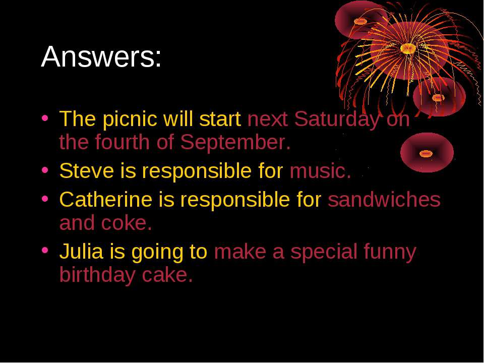 Answers: The picnic will start next Saturday on the fourth of September. Stev...