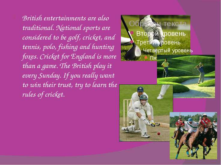 British entertainments are also traditional. National sports are considered t...