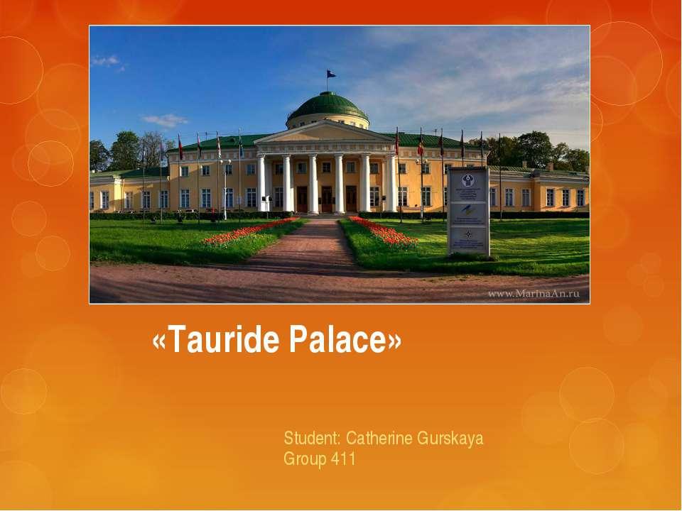 «Tauride Palace» Student: Catherine Gurskaya Group 411