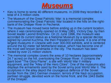 Museums Kiev is home to some 40 different museums. In 2009 they recorded a to...