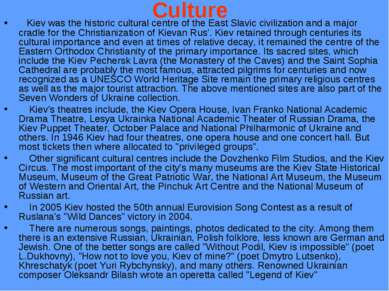 Culture Kiev was the historic cultural centre of the East Slavic civilization...