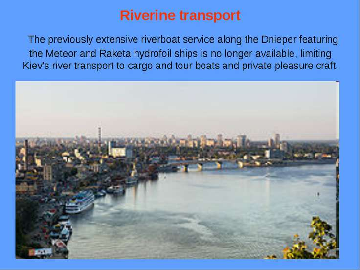 Riverine transport The previously extensive riverboat service along the Dniep...