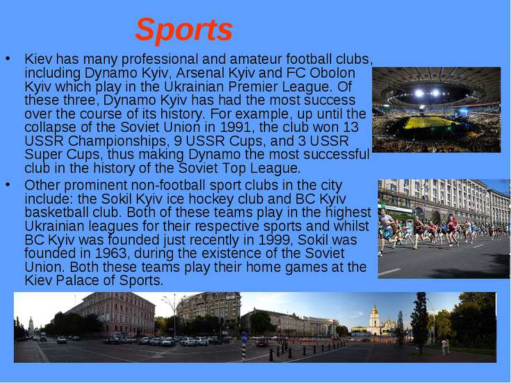 Sports Kiev has many professional and amateur football clubs, including Dynam...