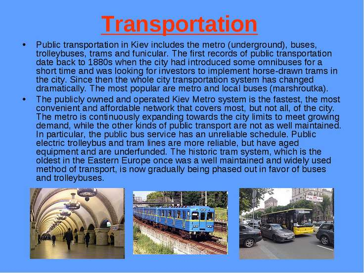 Transportation Public transportation in Kiev includes the metro (underground)...